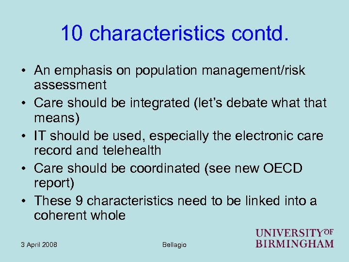 10 characteristics contd. • An emphasis on population management/risk assessment • Care should be