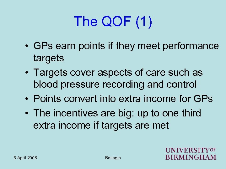 The QOF (1) • GPs earn points if they meet performance targets • Targets