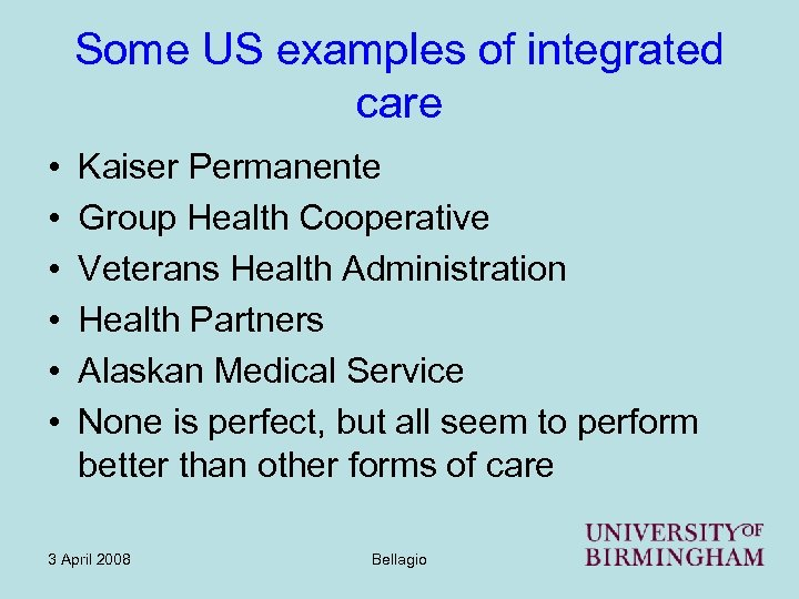 Some US examples of integrated care • • • Kaiser Permanente Group Health Cooperative