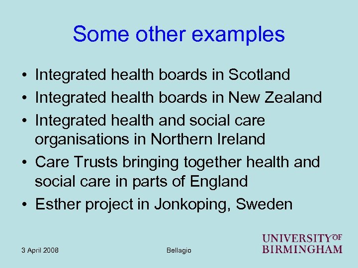 Some other examples • Integrated health boards in Scotland • Integrated health boards in
