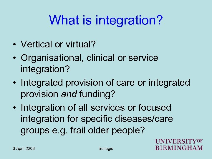 What is integration? • Vertical or virtual? • Organisational, clinical or service integration? •