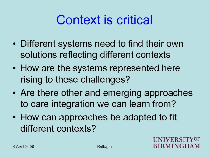 Context is critical • Different systems need to find their own solutions reflecting different