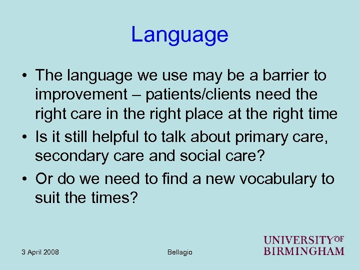 Language • The language we use may be a barrier to improvement – patients/clients