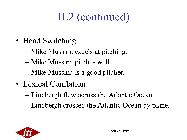 IL 2 (continued) • Head Switching – Mike Mussina excels at pitching. – Mike