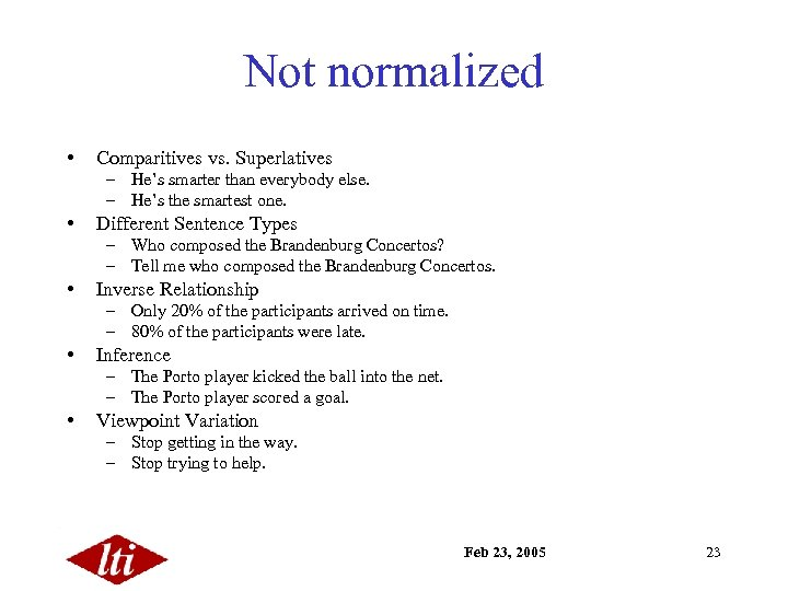 Not normalized • Comparitives vs. Superlatives – He's smarter than everybody else. – He's
