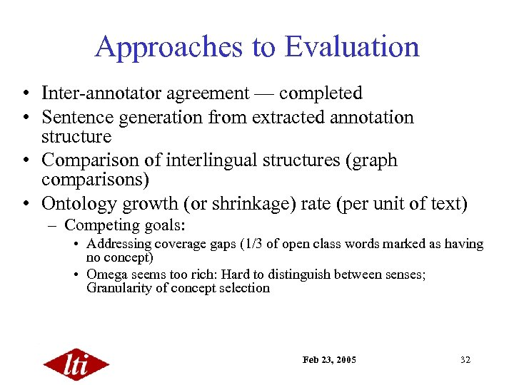 Approaches to Evaluation • Inter-annotator agreement — completed • Sentence generation from extracted annotation