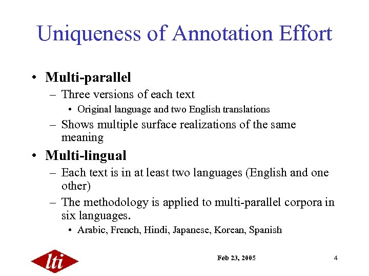 Uniqueness of Annotation Effort • Multi-parallel – Three versions of each text • Original