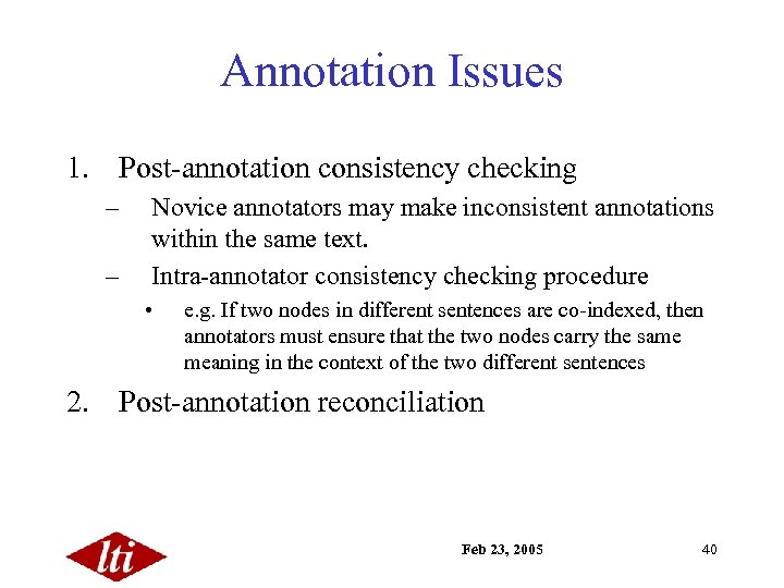 Annotation Issues 1. Post-annotation consistency checking – – Novice annotators may make inconsistent annotations