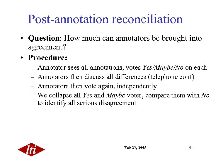 Post-annotation reconciliation • Question: How much can annotators be brought into agreement? • Procedure: