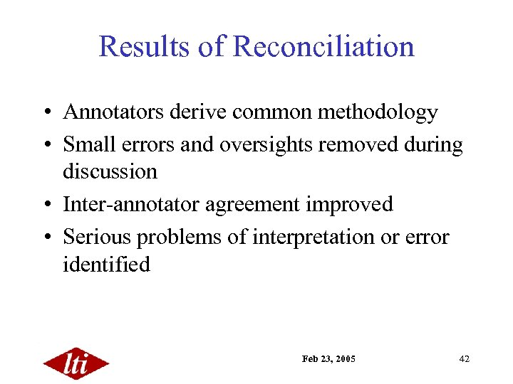 Results of Reconciliation • Annotators derive common methodology • Small errors and oversights removed