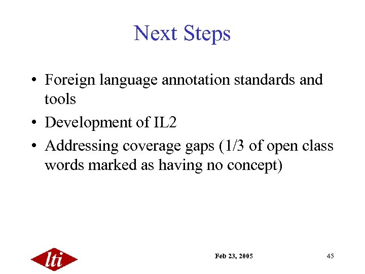 Next Steps • Foreign language annotation standards and tools • Development of IL 2