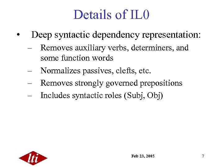 Details of IL 0 • Deep syntactic dependency representation: – Removes auxiliary verbs, determiners,