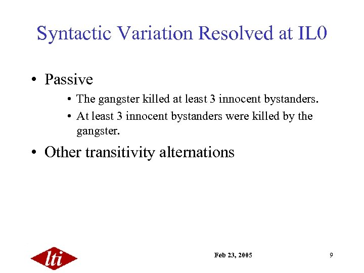 Syntactic Variation Resolved at IL 0 • Passive • The gangster killed at least