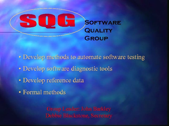 Software Quality Group • Develop methods to automate software testing • Develop software diagnostic
