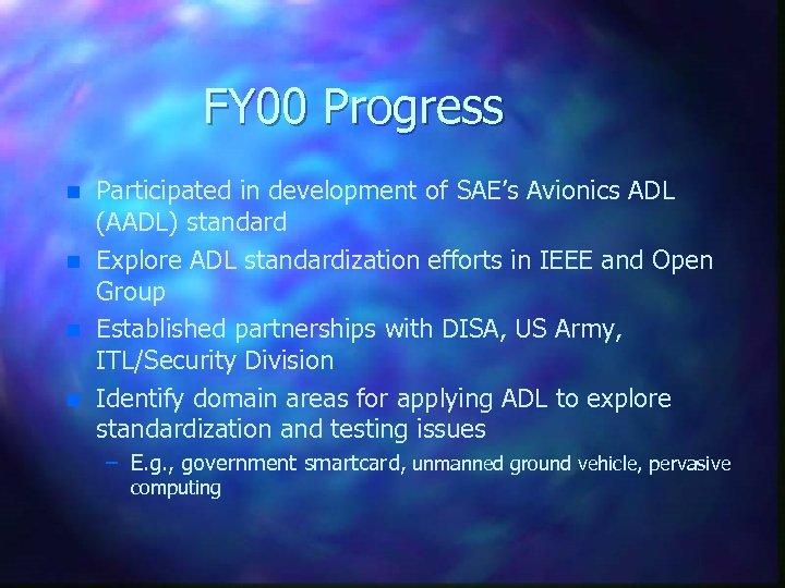 FY 00 Progress n n Participated in development of SAE's Avionics ADL (AADL) standard