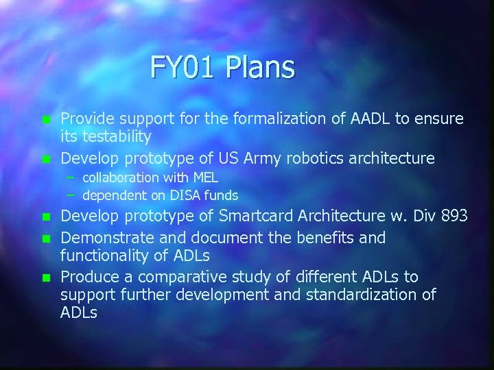 FY 01 Plans n n Provide support for the formalization of AADL to ensure