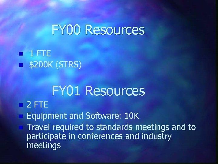 FY 00 Resources n n 1 FTE $200 K (STRS) FY 01 Resources n