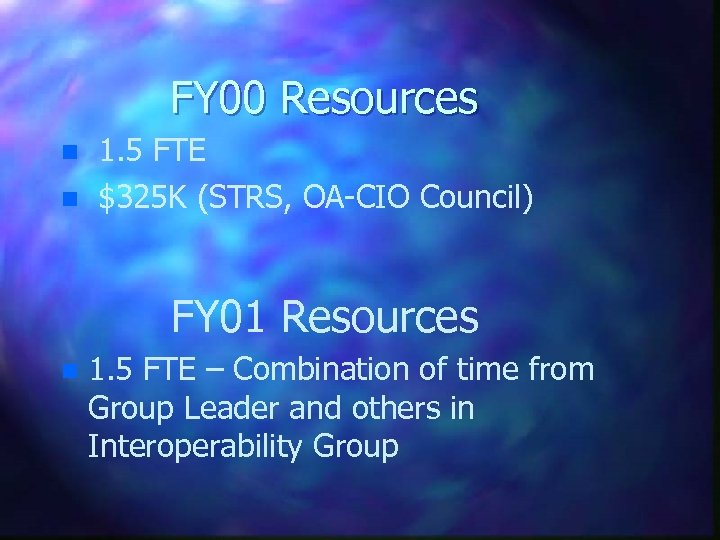 FY 00 Resources n n 1. 5 FTE $325 K (STRS, OA-CIO Council) FY