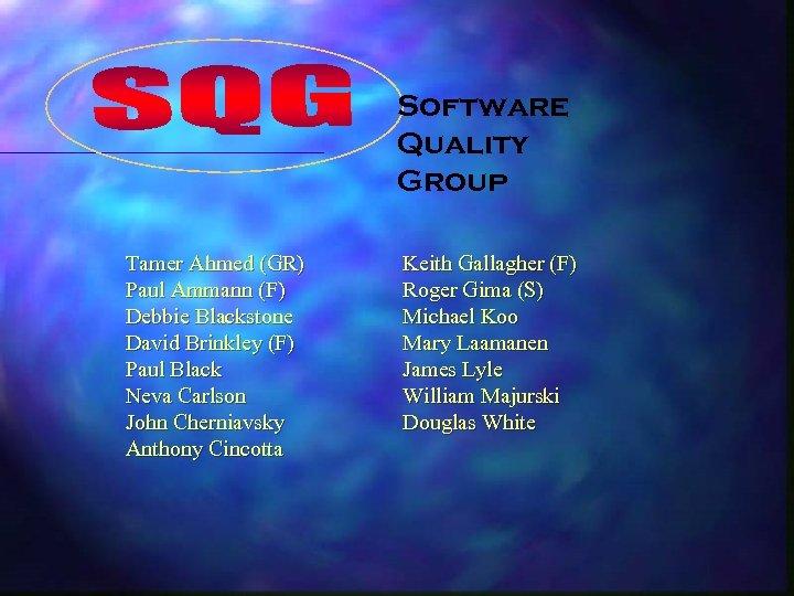 Software Quality Group Tamer Ahmed (GR) Paul Ammann (F) Debbie Blackstone David Brinkley (F)