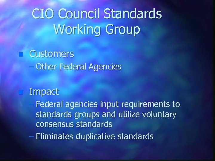 CIO Council Standards Working Group n Customers – Other Federal Agencies n Impact –