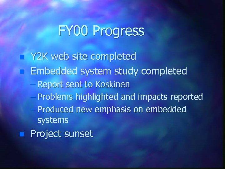 FY 00 Progress n n Y 2 K web site completed Embedded system study