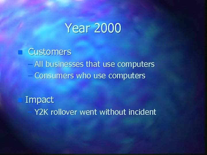 Year 2000 n Customers – All businesses that use computers – Consumers who use