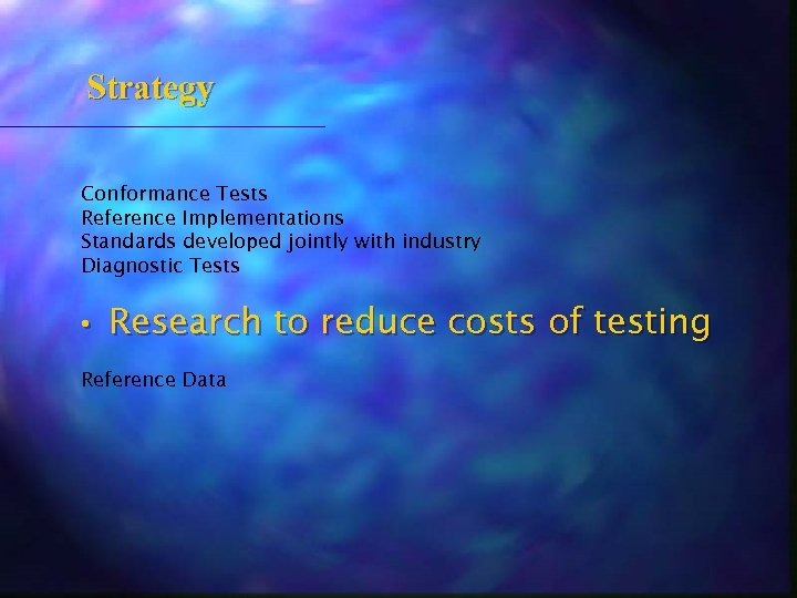 Strategy Conformance Tests Reference Implementations Standards developed jointly with industry Diagnostic Tests • Research