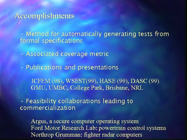 Accomplishments • Method for automatically generating tests from formal specifications • Associated coverage metric
