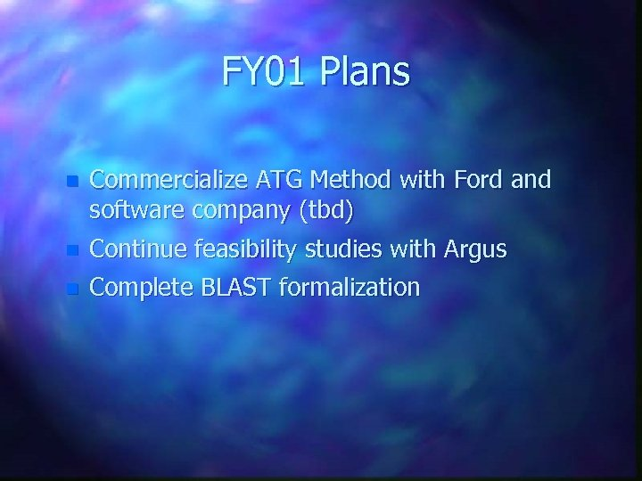 FY 01 Plans n Commercialize ATG Method with Ford and software company (tbd) n
