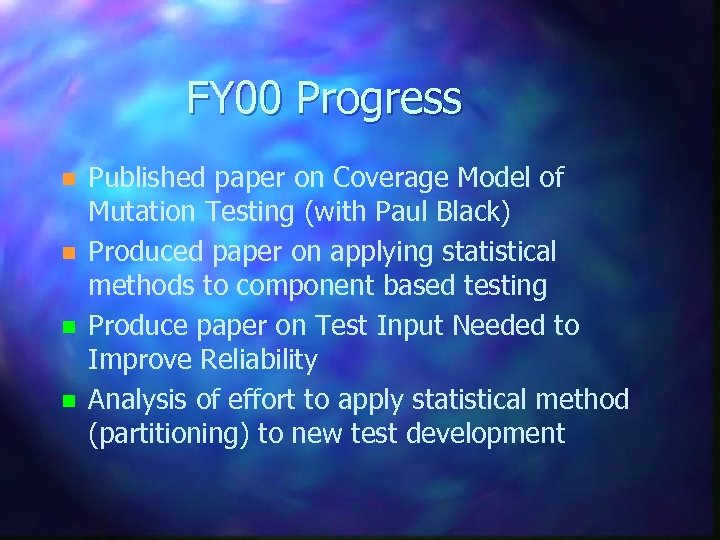 FY 00 Progress n n Published paper on Coverage Model of Mutation Testing (with