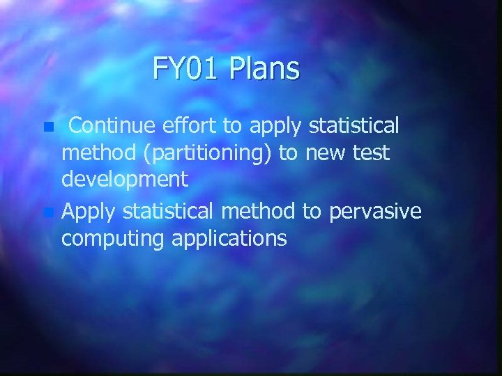 FY 01 Plans Continue effort to apply statistical method (partitioning) to new test development