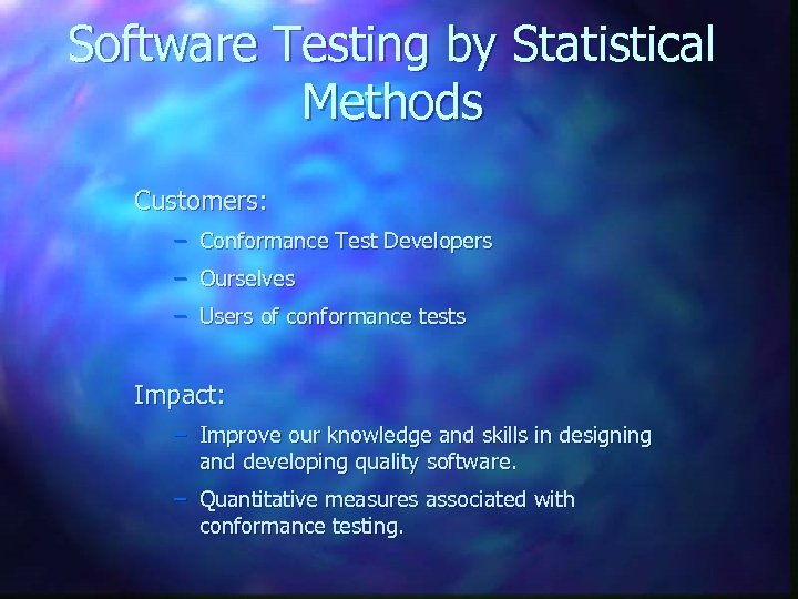 Software Testing by Statistical Methods Customers: – Conformance Test Developers – Ourselves – Users