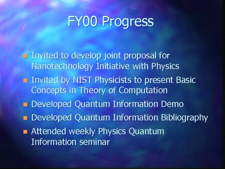 FY 00 Progress n Invited to develop joint proposal for Nanotechnology Initiative with Physics