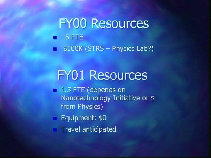 FY 00 Resources n . 5 FTE n $100 K (STRS – Physics Lab?