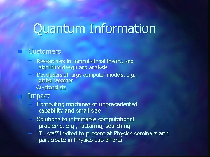 Quantum Information n Customers – Researchers in computational theory, and algorithm design and analysis