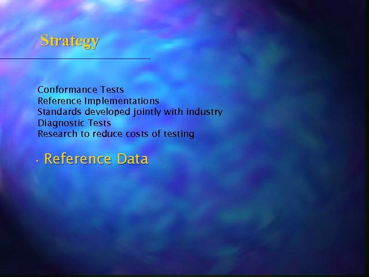 Strategy Conformance Tests Reference Implementations Standards developed jointly with industry Diagnostic Tests Research to