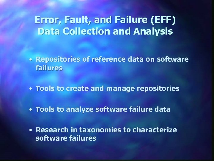 Error, Fault, and Failure (EFF) Data Collection and Analysis • Repositories of reference data