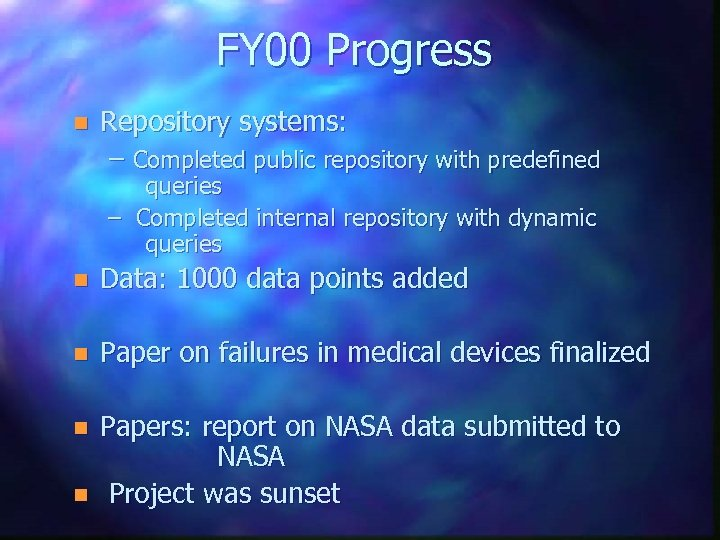FY 00 Progress n Repository systems: – Completed public repository with predefined queries –