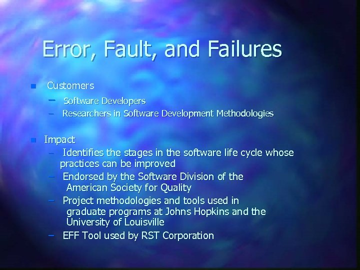 Error, Fault, and Failures n Customers – Software Developers – Researchers in Software Development