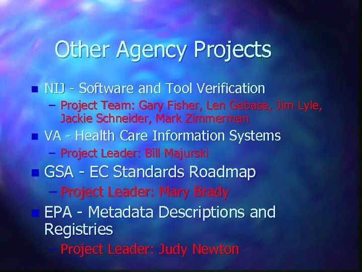 Other Agency Projects n NIJ - Software and Tool Verification – Project Team: Gary