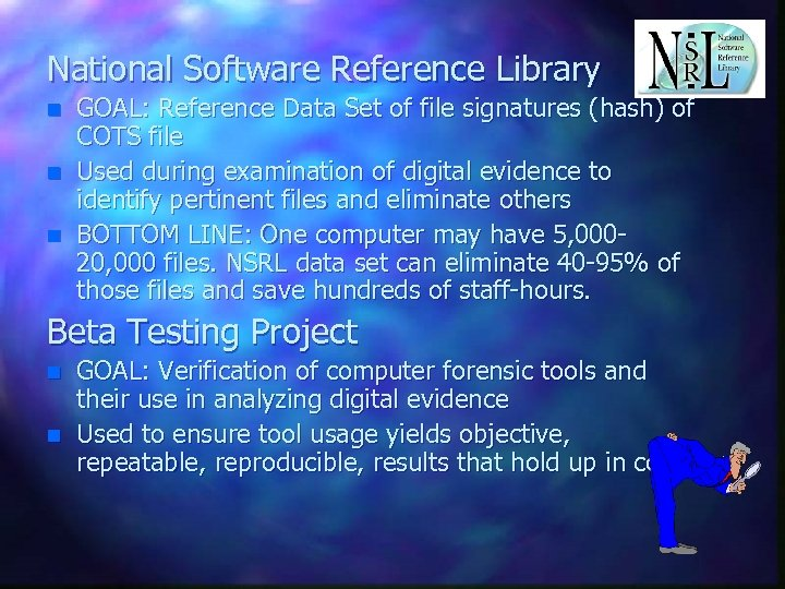 National Software Reference Library n n n GOAL: Reference Data Set of file signatures