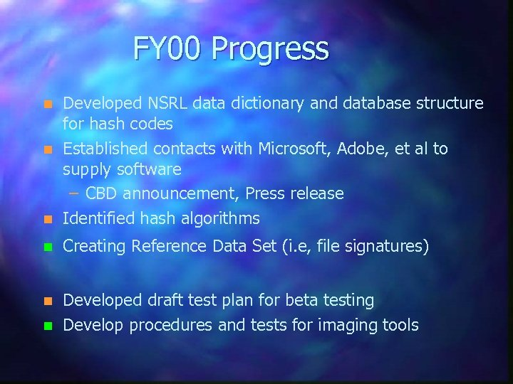 FY 00 Progress n Developed NSRL data dictionary and database structure for hash codes