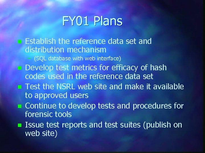 FY 01 Plans n Establish the reference data set and distribution mechanism – (SQL