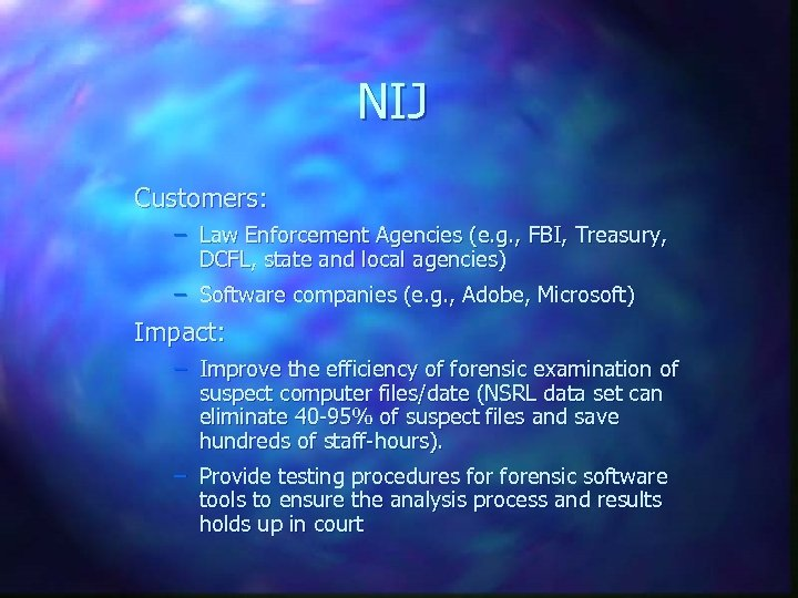 NIJ Customers: – Law Enforcement Agencies (e. g. , FBI, Treasury, DCFL, state and