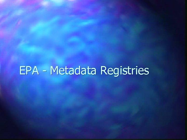 EPA - Metadata Registries