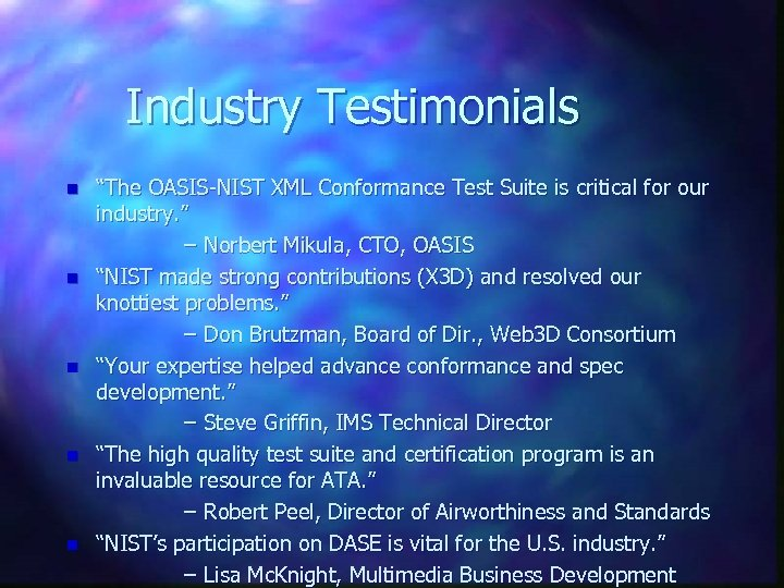 """Industry Testimonials n n n """"The OASIS-NIST XML Conformance Test Suite is critical for"""