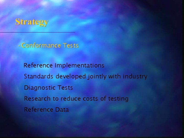 Strategy • Conformance Tests Reference Implementations Standards developed jointly with industry Diagnostic Tests Research