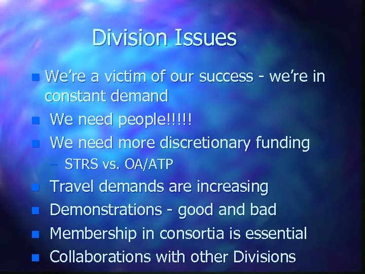 Division Issues We're a victim of our success - we're in constant demand n