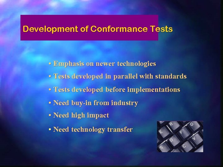 Development of Conformance Tests • Emphasis on newer technologies • Tests developed in parallel