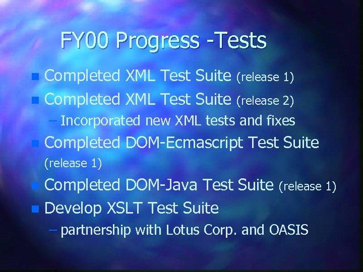 FY 00 Progress -Tests Completed XML Test Suite n (release 1) (release 2) –
